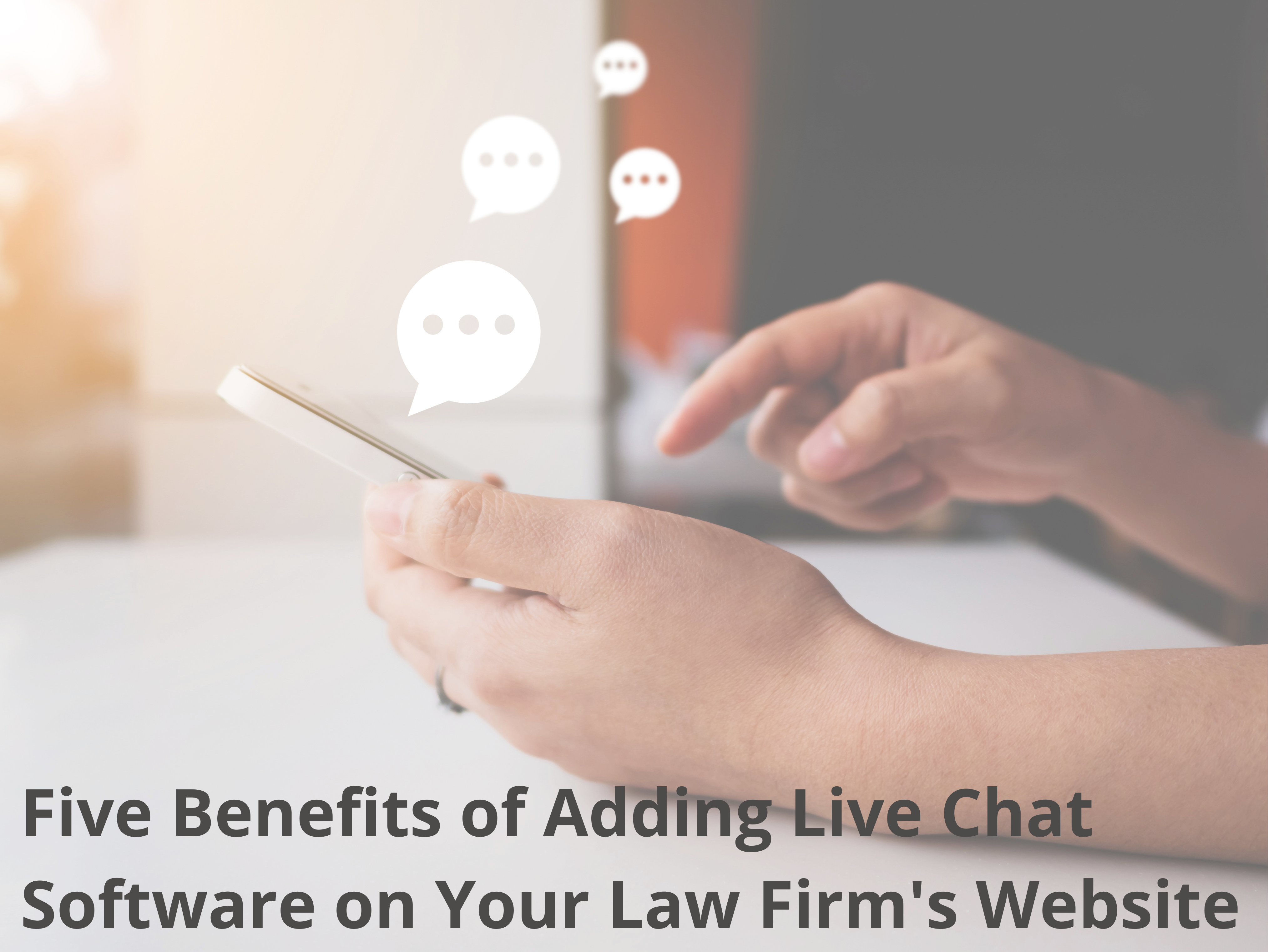 Five Benefits of Adding Live Chat Software on Your Law Firms Website